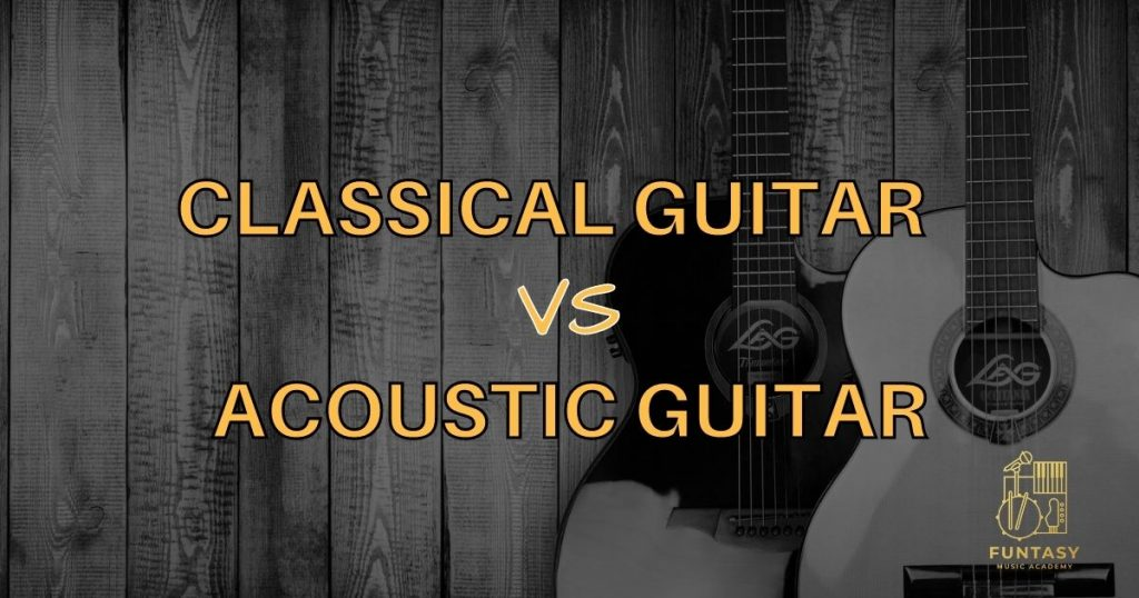 Classical Guitar vs Acoustic Guitar: Which Is The Right One For You?